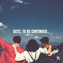 ACTS, TO BE CONTINUED....jpg
