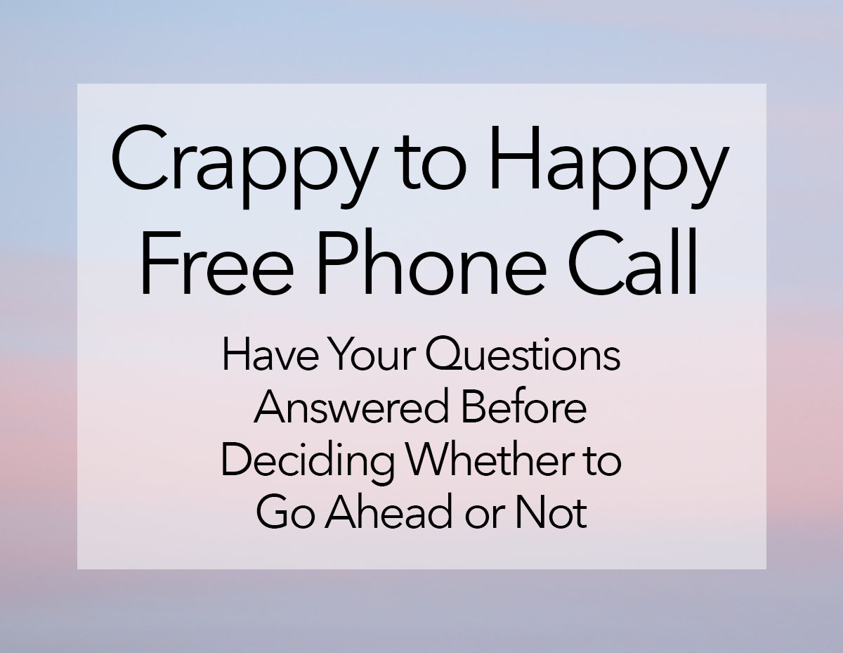 Crappy to Happy Free Phone Call