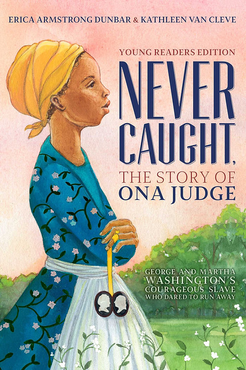 Never Caught, the Story of Ona Judge: George and Martha Washington's Courageous