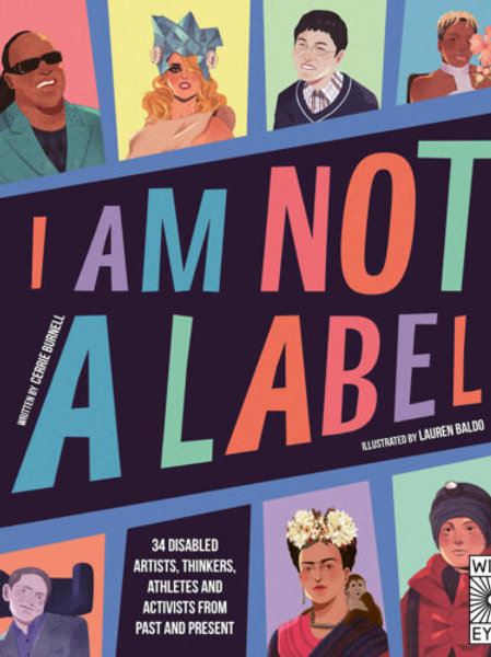 I Am Not a Label: 34 disabled artists, thinkers, athletes and activists from pas
