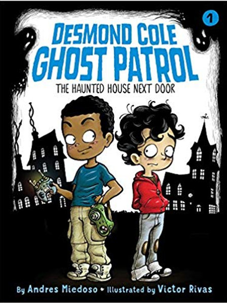 The Haunted House Next Door (Desmond Cole Ghost Patrol Series #1)