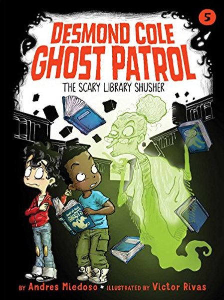 The Scary Library Shusher (Desmond Cole Ghost Patrol Series #5)