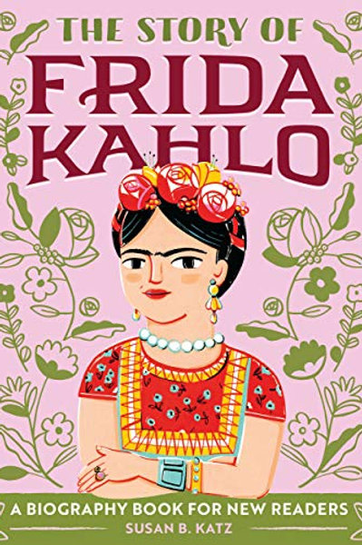 The Story of Frida Kahlo: A Biography Book for New Readers