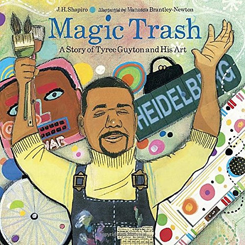Magic Trash: A Story of Tyree Guyton and His Art