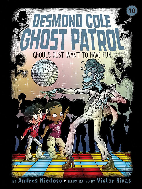 Ghouls Just Want to Have Fun Desmond Cole Ghost Patrol Series #10