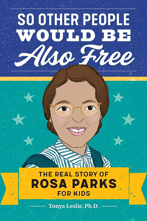 So Other People Would Be Also Free: The Real Story of Rosa Parks for Kids