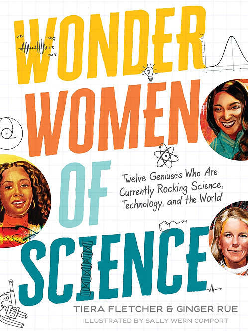 Wonder Women of Science: How 12 Geniuses Are Rocking Science, Technology, and th