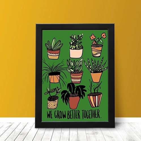 We Grow Better Together Print