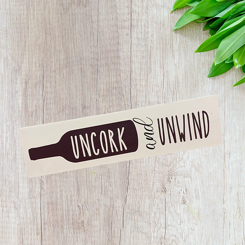 Uncork and Unwind 4X16 Sign