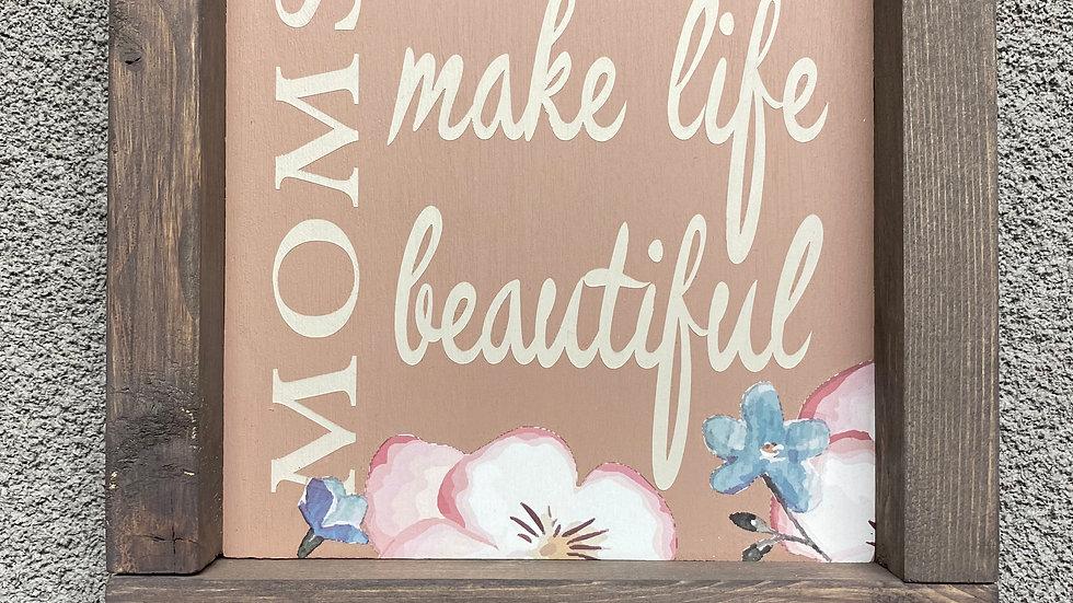 Moms Beautiful Life 7X7 Sign