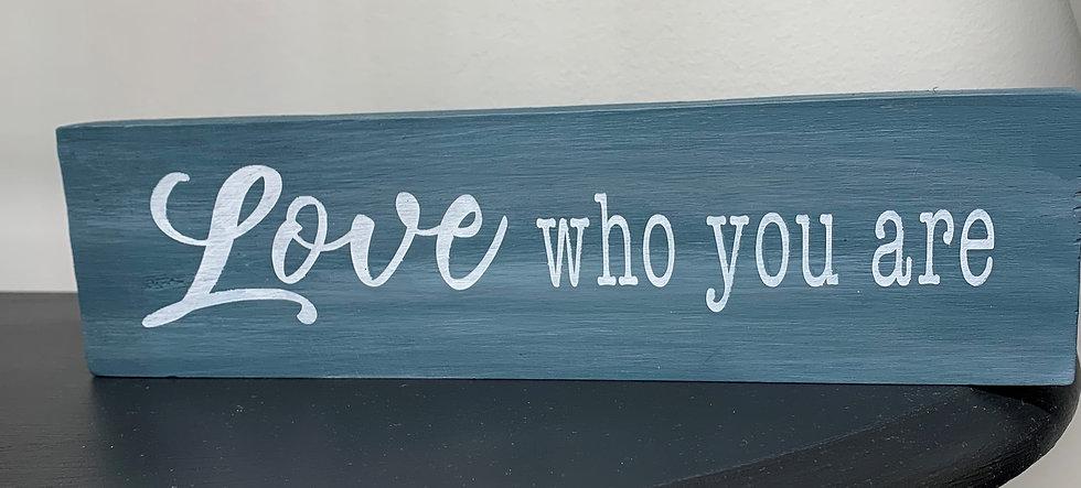 Love Who you Are Mini