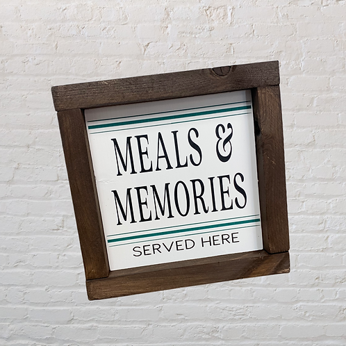Meals and Memories 7X7 Sign