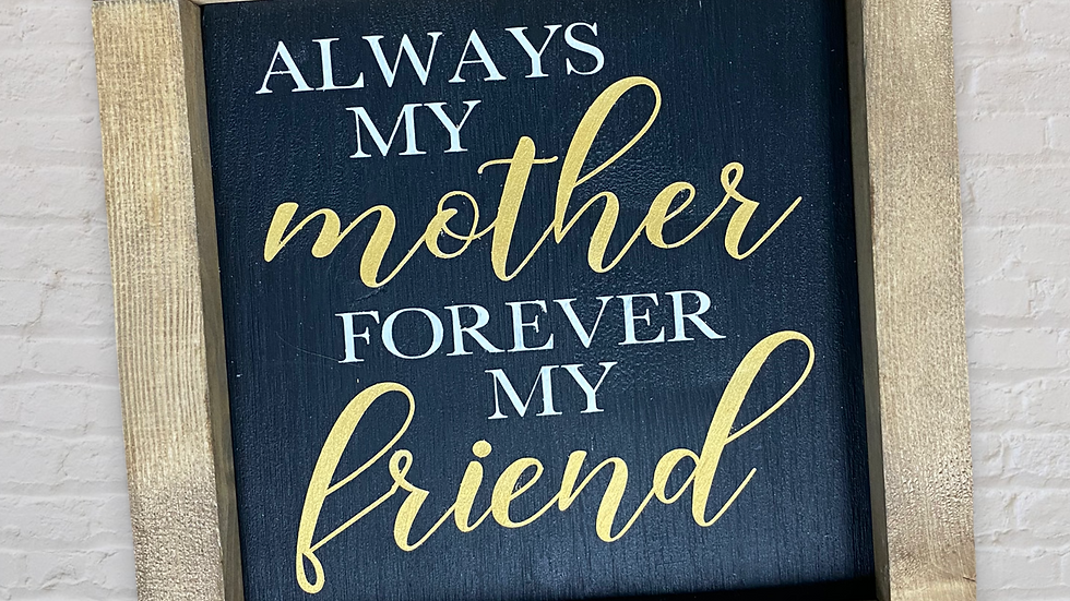 Mother Friend 7X7 Sign