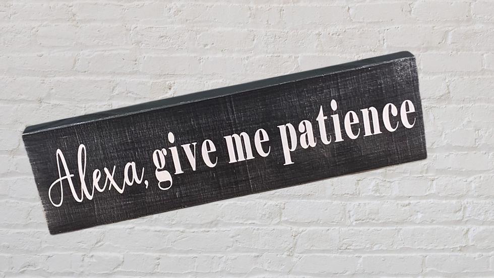 Alexa Give me Patience Mini's