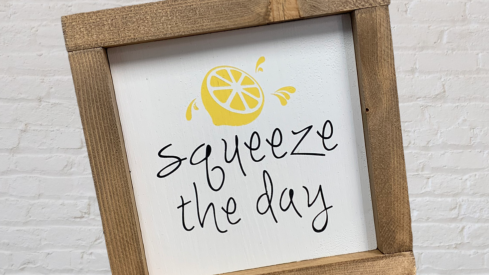 Squeeze the Day 7X7 Sign