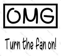 Turnt the Fan on