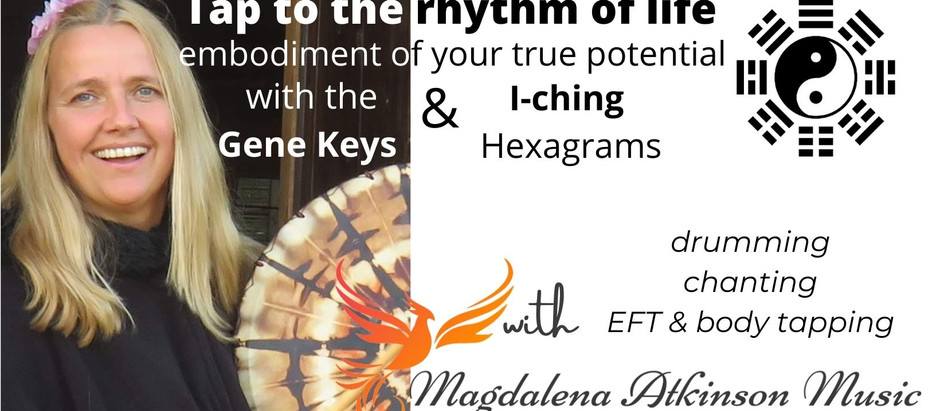 Tap to your true potential - exploration of the Gene Keys and I-ching through drumming & chanting