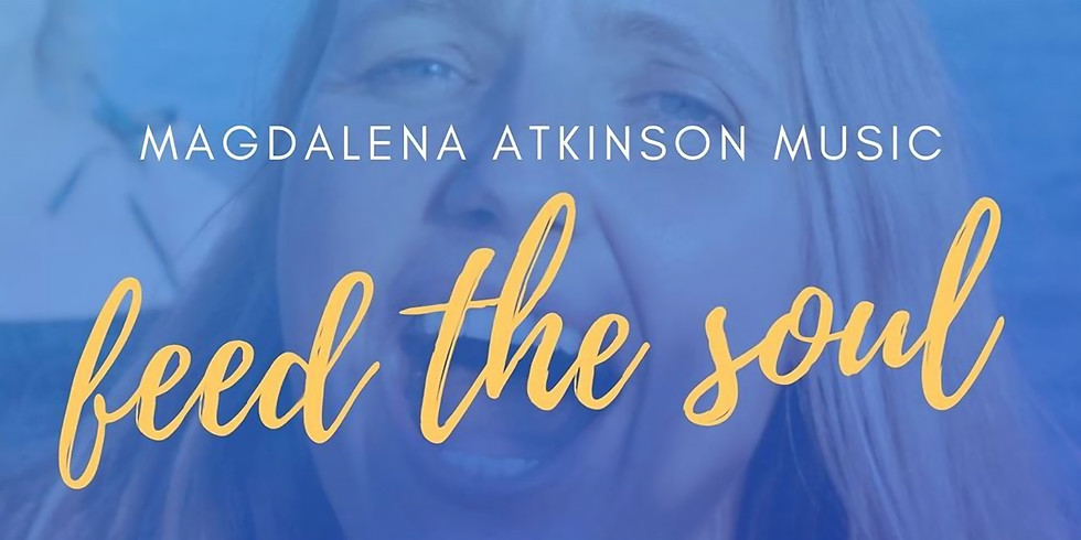 Feed The Soul - Concert with Magdalena Atkinson