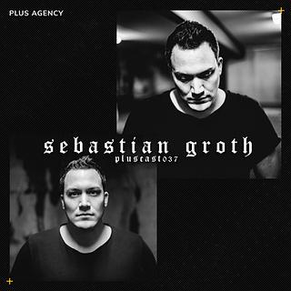 PLUSCAST037 - SEBASTIAN GROTH