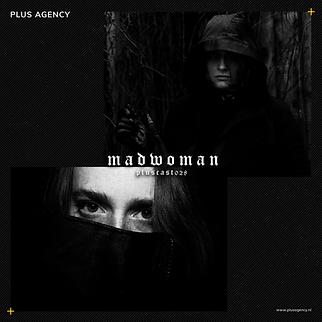 PLUSCAST 029 - Madwoman
