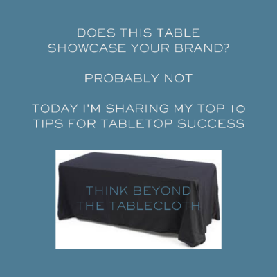 Tabletop Displays: Think Beyond the Tablecloth