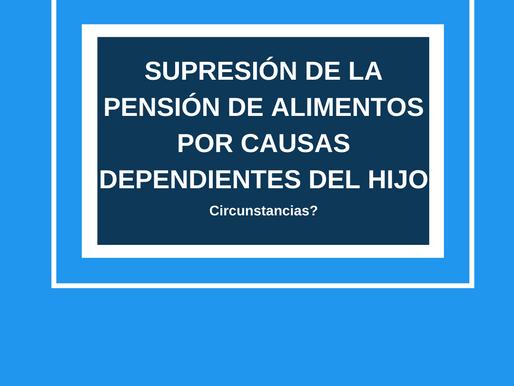 LA SUPRESIÓN DE LA PENSIÓN DE ALIMENTOS POR CAUSAS DEPENDIENTES DEL HIJO