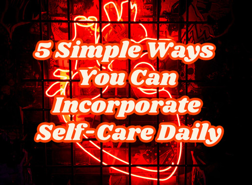 5 Simple Ways You Can Incorporate Self-Care Daily