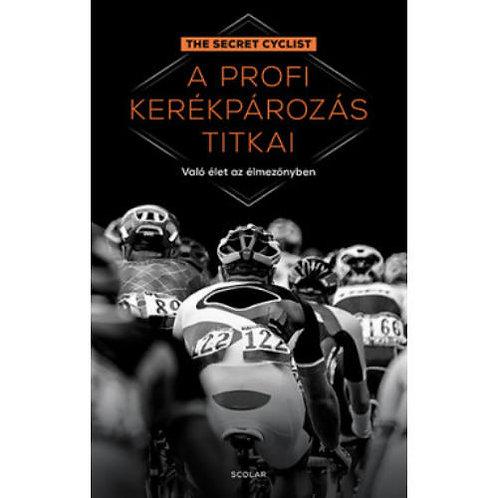 A PROFI KERÉKPÁROZÁS TITKAI - VALÓ ÉLET AZ ÉLMEZŐNYBEN Scolar Kiadó könyv