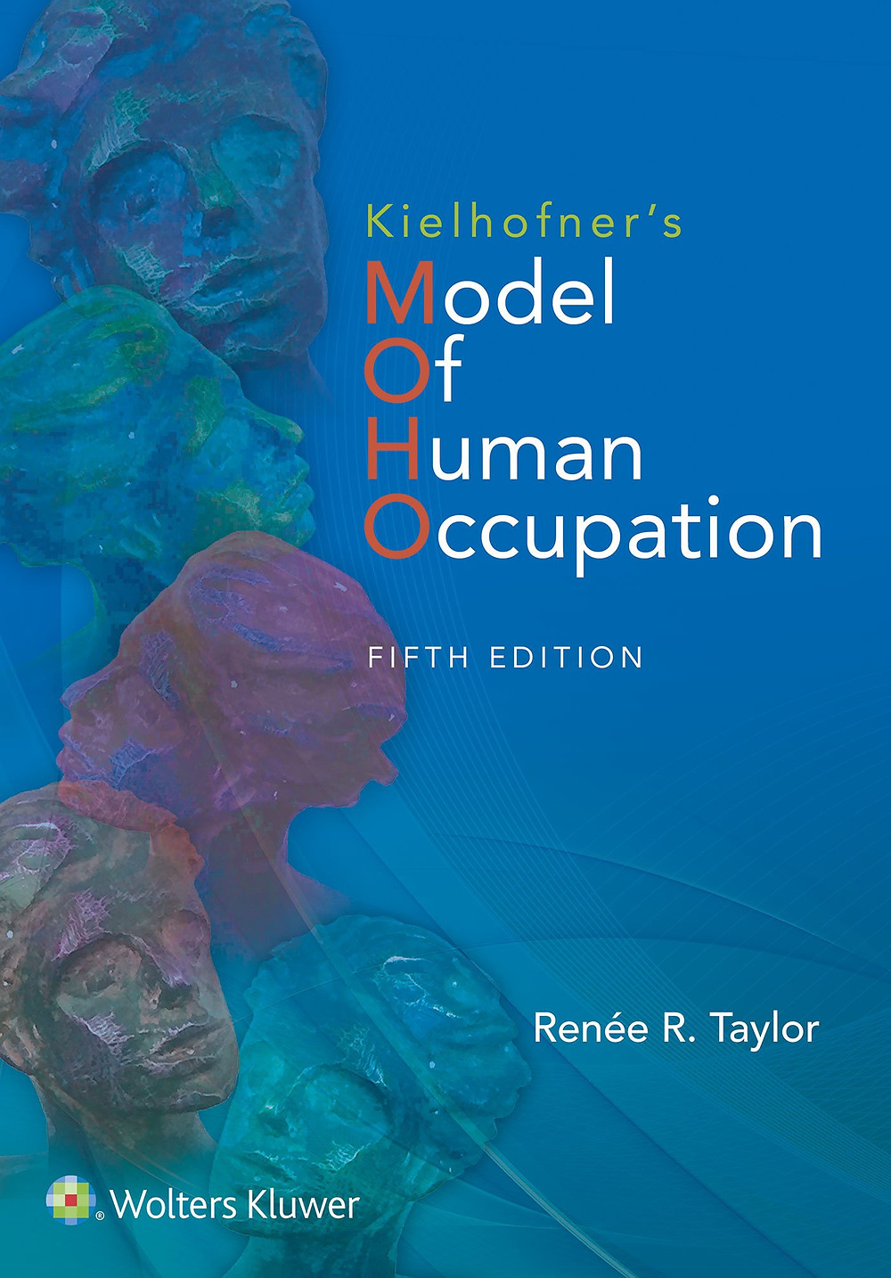 Kielhofner's Model of Human Occupation, By Renee R. Taylor