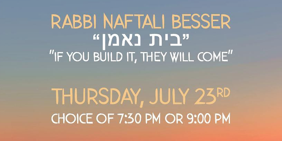 """""""If You Build It, They Will Come"""" with Rabbi Naftali Besser"""