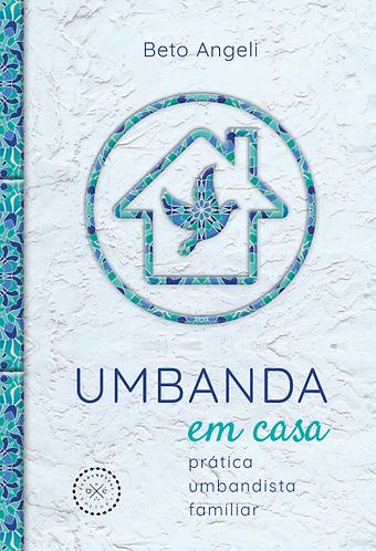 Umbanda Em Casa: Prática Umbandista Familiar