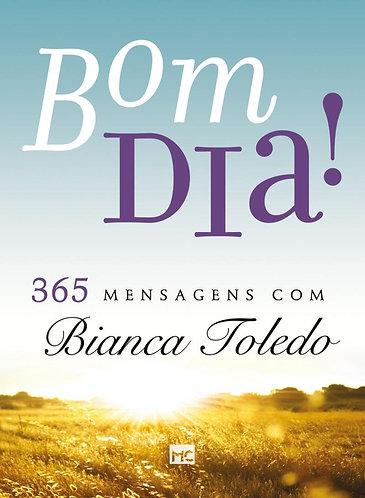 Bom dia! 365 Mensagens com Bianca Toledo