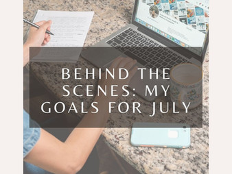 Behind The Scenes: My Goals For July