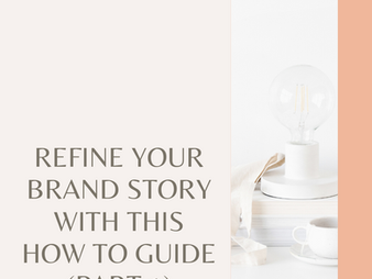 Refine Your Brand Story With This How To Guide (Part 1)