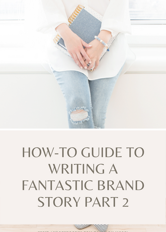 How-To Guide To Writing a Fantastic Brand Story Part 2