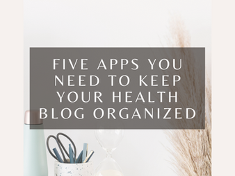 Five Apps You Need To Keep Your Health Blog Organized