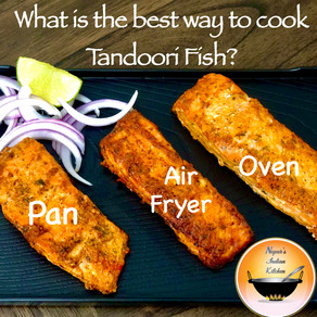 What is the best way to cook Tandoori Fish at home - Fry in a Pan, Fry in an Air Fryer or Oven Bake?