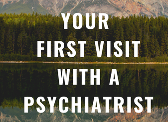 Your first visit with a psychiatrist