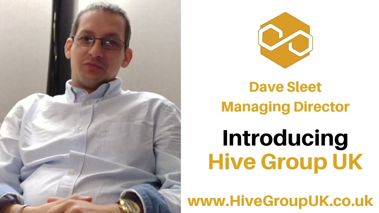 Introduction to Hive Group UK by Dave Sleet - Managing Director