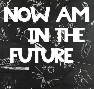 now am in the future