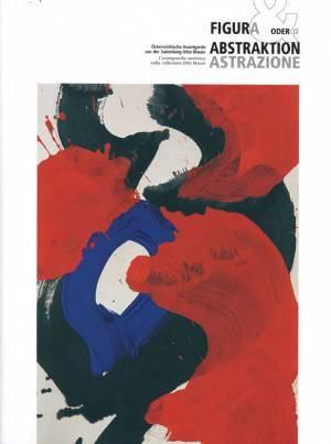 Figur und/oder Abstraktion. Österreichische Avantgarde aus der Sammlung Otto Ma