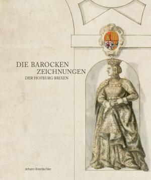 Die barocken Zeichnungen der Hofburg Brixen