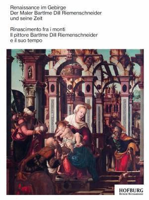 Renaissance im Gebirge. Der Maler Bartlme Dill Riemenschneider und seine Zeit