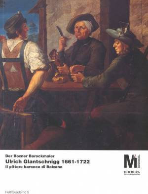 Ulrich Glantschnigg 1661– 1722. Der Bozner Barockmaler