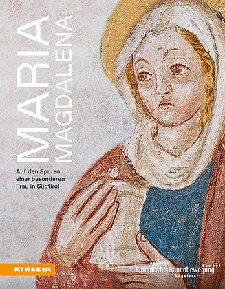 Maria Magdalena. Auf den Spuren einer besonderen Frau in Südtirol