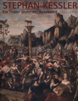Stephan Kessler (1622–1700). Ein Tiroler Maler der Rubenszeit