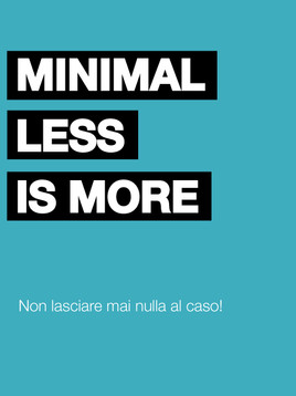 MINIMAL LESS IS MORE