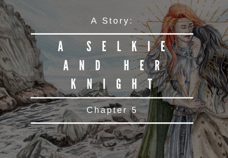 The Selkie and Her Knight: Chapter 5