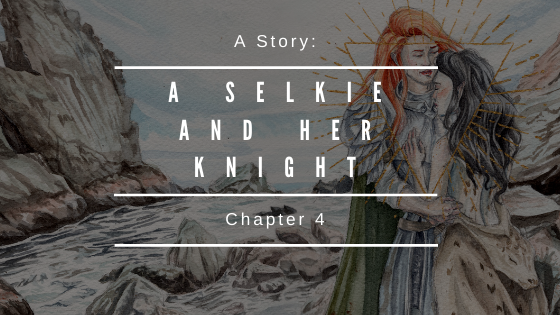 A Selkie and Her Knight: Chapter 4