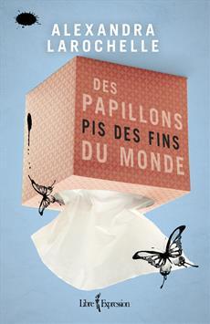 Des papillons pis des fins du monde, Alexandra Larochelle, Libre Expressio